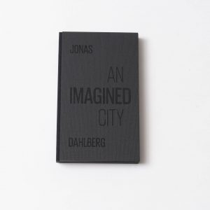 Jonas Dahlberg – An Imagined City